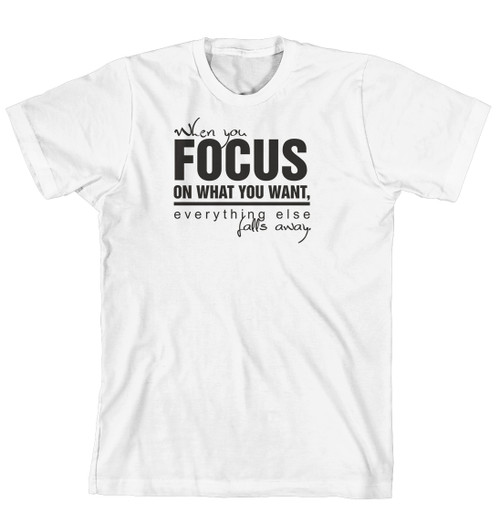 T-Shirt - When you focus on what you want, everything else falls away (170-0020-000)