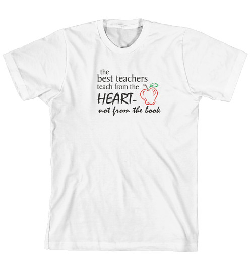 T-Shirt - the best teachers teach from the heart, not from the book. (170-0032-000)