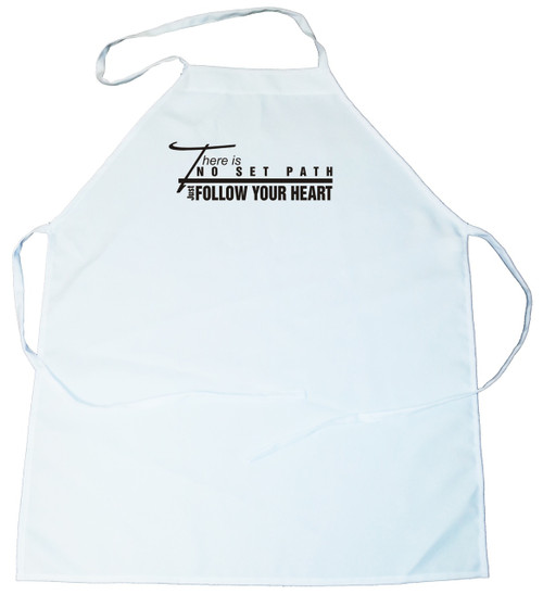 Apron -  There is no set path, Just follow you heart (100-0024-000)