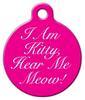 Dog Tag Art I AM Kitty, Hear Me Meow Pet ID Dog Tag
