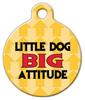 Dog Tag Art Little Dog Big attitude Pet ID Dog Tag