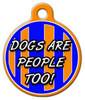 Dog Tag Art Dogs Are People Too Pet ID Dog Tag