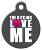 Dog Tag Art The Bitches LOVE ME Pet ID Dog Tag