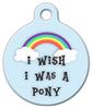 Dog Tag Art I Wish I Was a Pony Pet ID Dog Tag