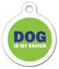 Dog Tag Art DOG is my Savior Pet ID Dog Tag