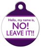 Dog Tag Art Hello, my name is NO LEAVE IT! Pet ID Dog Tag