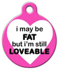 Dog Tag Art Fat and Loveable Pet ID Dog Tag