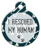 Dog Tag Art I Rescued My Human Pet ID Dog Tag