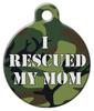 Dog Tag Art I Rescued My Mom Camouflage Pet ID Dog Tag