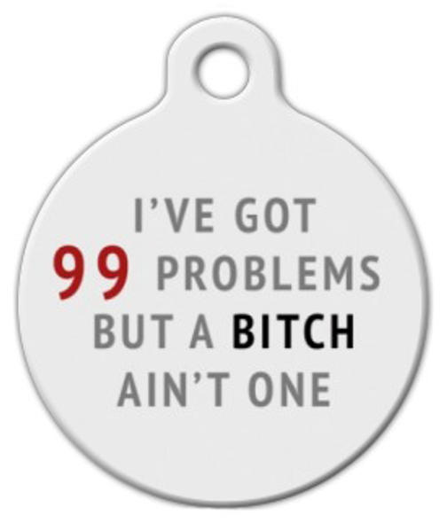 Dog Tag Art 99 Problems Pet ID Dog Tag