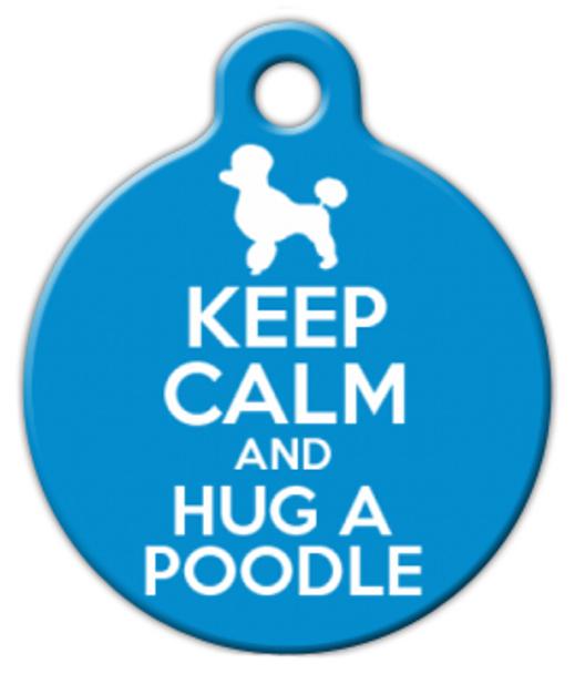 Dog Tag Art Keep Calm and Hug a Poodle Pet ID Dog Tag