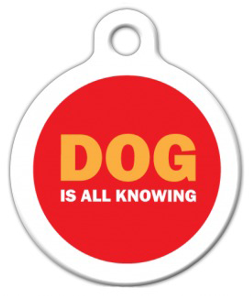 Dog Tag Art DOG is All Knowing Pet ID Dog Tag