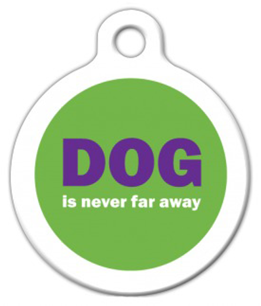 Dog Tag Art DOG is Never Far Away Pet ID Dog Tag