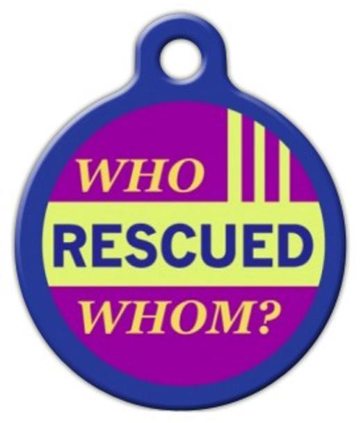 Dog Tag Art Who Rescued Whom? Pet ID Dog Tag