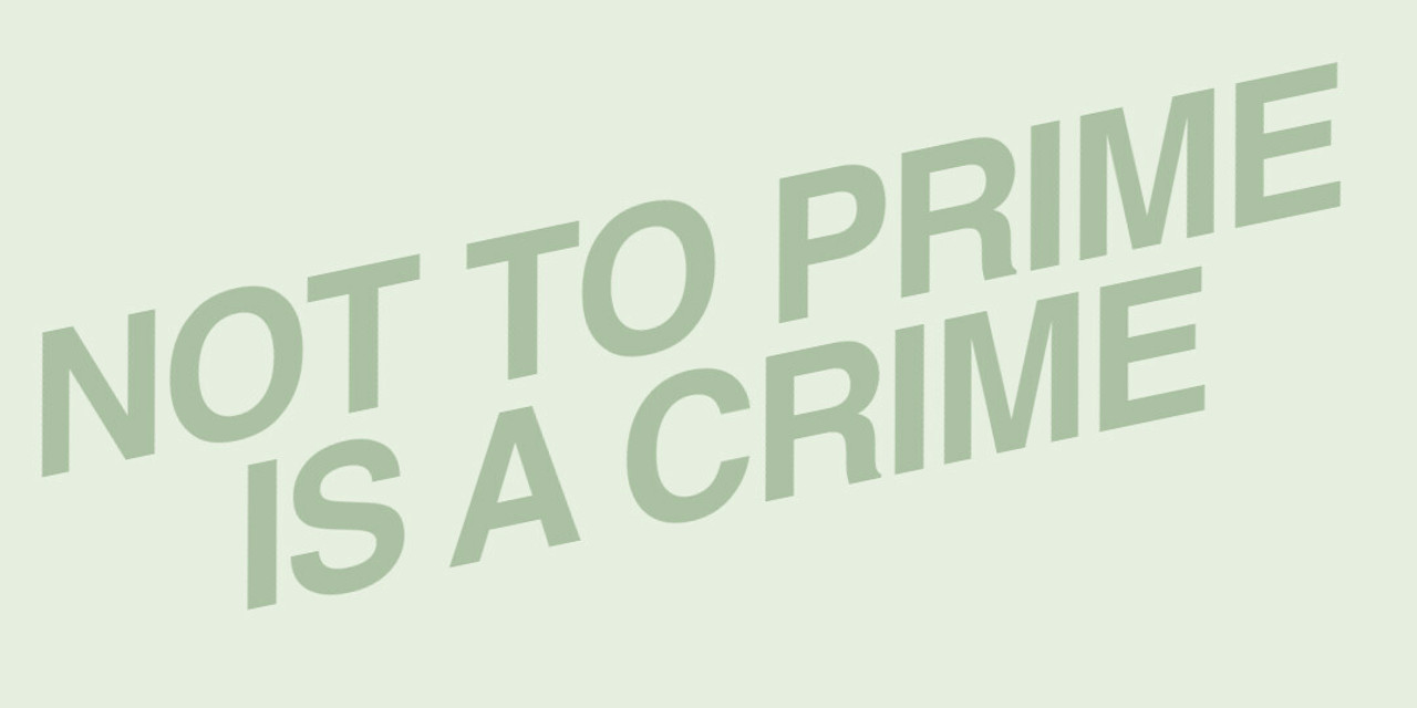 NOT TO PRIME IS A CRIME
