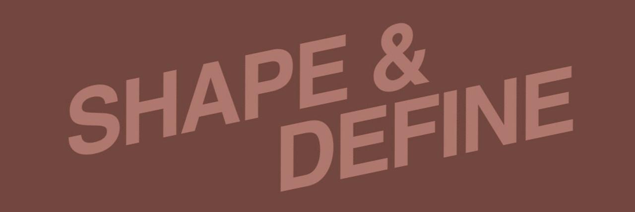 SHAPE & DEFINE