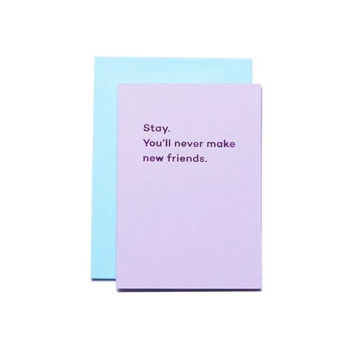 Stay. You'll Never Make New Friends