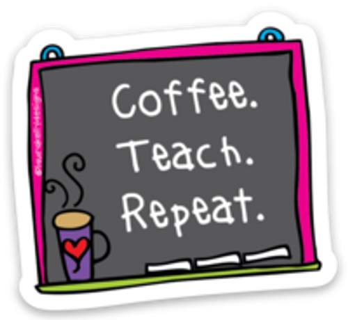 Vinyl Sticker - Teach and Drink Coffee