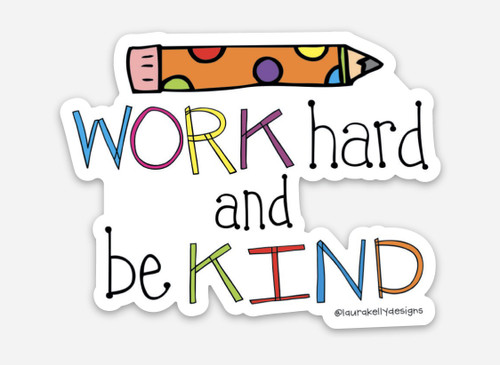 Vinyl Sticker - Work Hard and Be Kind