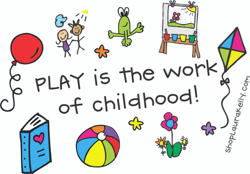 Vinyl Sticker - Play is the Work of Childhood