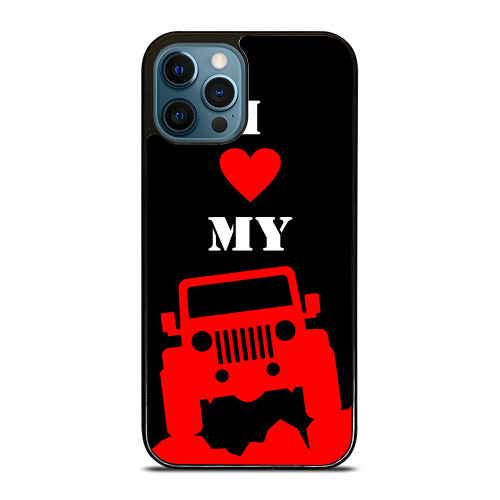 I LOVE MY JEEP iPhone 12 Pro Max Case