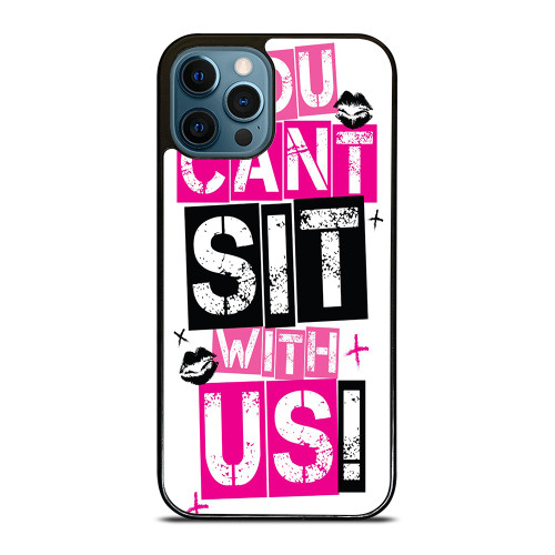YOU CAN'T SIT WITH US iPhone 12 Pro Max Case