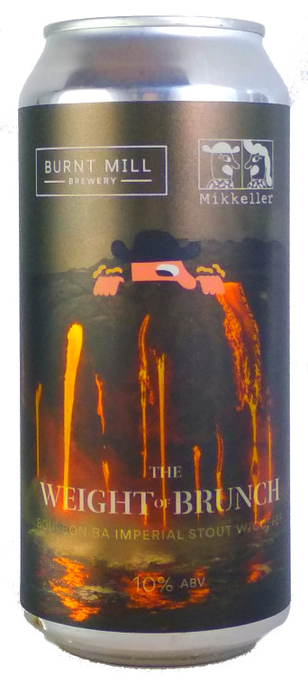 Mikkeller x Burnt Mill The Weight of Brunch Bourbon BA Imperial Stout