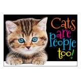 """Cats are people too! ARGUS¬ Poster, 13.375"""" x 19"""""""
