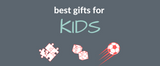 Best Gifts for KIDS! All Year Long!