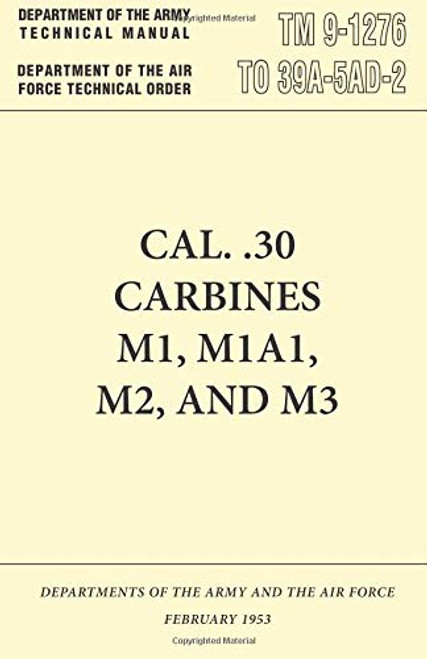 Army Manual Tm 9-1276 Cal. .30 Carbines M1, M1A1, M2 and M3