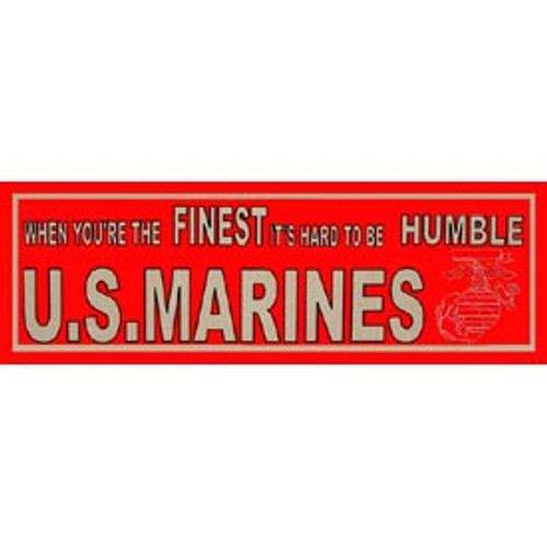Bumper Sticker 'When You're the Finest, It's Hard to be Humble' USMC