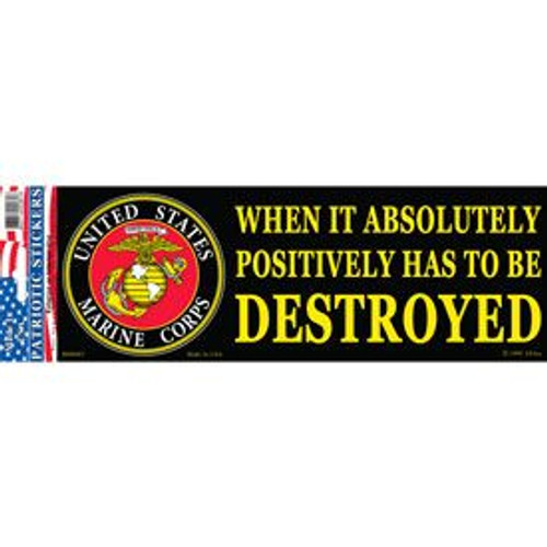Bumper Sticker When It Has to be Destroyed - USMC