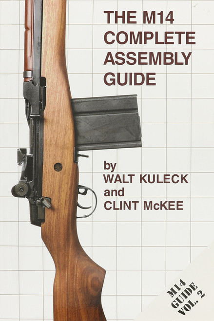 The M14 Complete Assembly Guide Book by Walt Kuleck and Clint McKee (2006-05-04)
