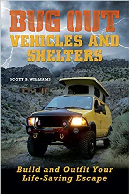 Bug Out Vehicles and Shelters: Build and Outfit Your Life-Saving Escape Paperback