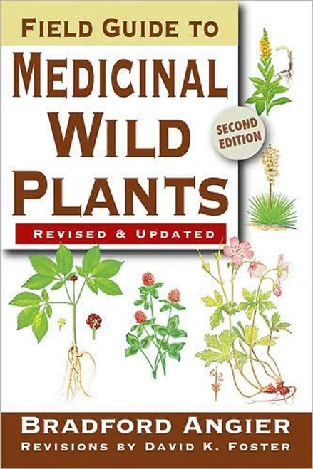 Field Guide to Medicinal Wild Plants by Bradford Angier, David K. Foster (Revised by)