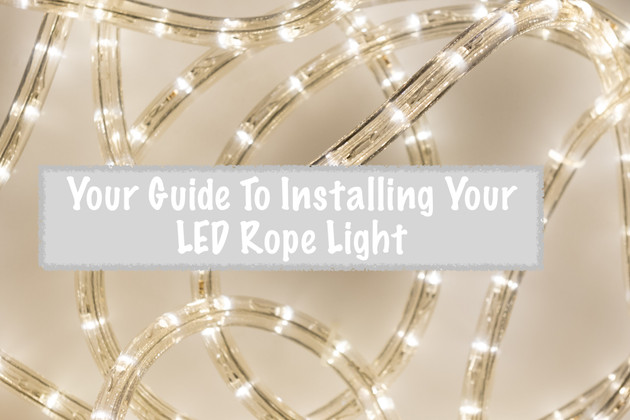 Your Guide To Installing Your LED Rope Light