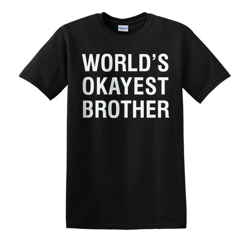WORLDS OKayEST BROTHER TEE SHIRTS