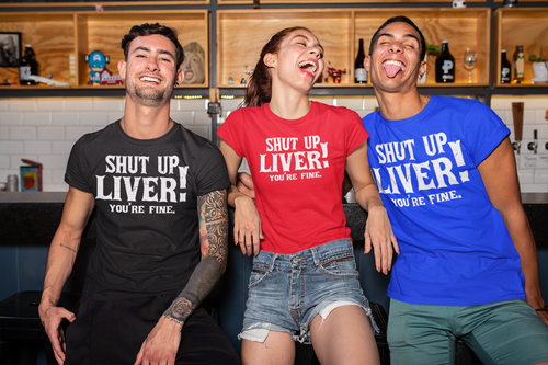 Shut Up Liver You're Fine Funny T Shirt Alcohol Drinking Party Tee