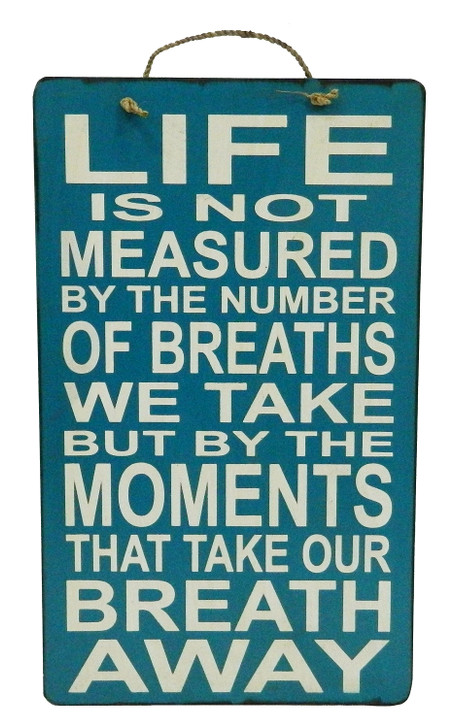"SIGN - "" LIFE IS NOT MEASURED..... """