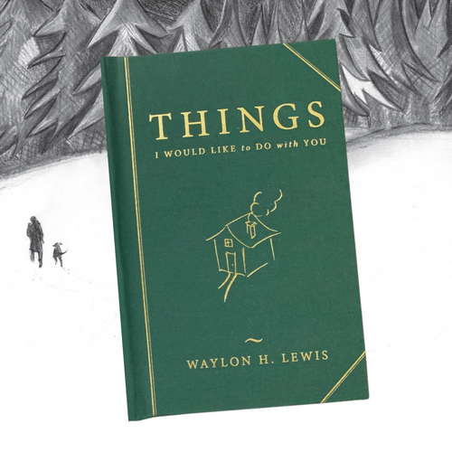 "Signed ""Things I would like to do with You,"" by Waylon H. Lewis. Eco Forest Green Edition."