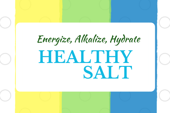 Healthy Salt to energize, alkalize and hydrate your body