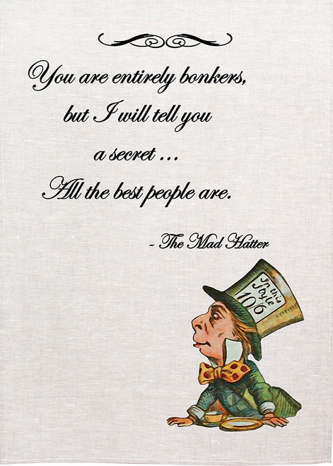 """Alice in wonderland tea towel. Mad hatter quotes """" You are entirely bonkers, but I 'll tell you a little secret, all the best people are, Alice11_Bonkers_KT"""