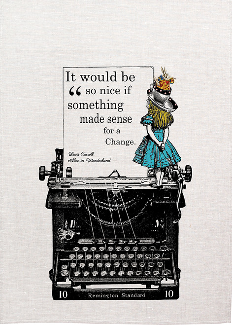 Alice in wonderland tea towel. Alice on typewriter, it would be nice if something sense for a change, Made in Australia, Alice30_Change_KT