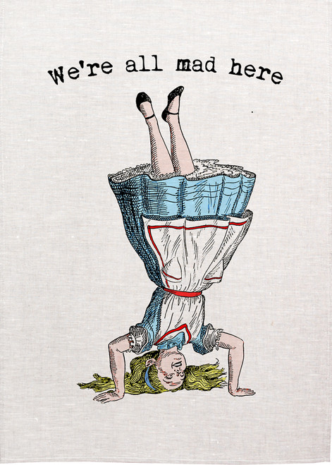 Alice in wonderland tea towel. Alice doing headstand, we are all mad here. Made in Australia, Alice69_Mad_KT
