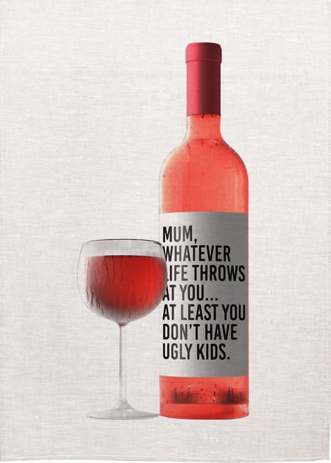 Mum, whatever life throws at you, at least you do not have ugly kids. MUM02_KT, Printed tea towels, Made in Australia
