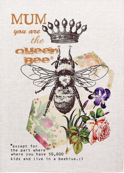 Mum, You are the QUEEN BEE printed tea towel, Made in Australia, Mum11_KT