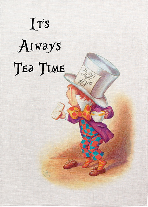 Alice in wonderland tea towel. Its always tea time, mad hatter says its always tea time, Printed tea towel, Alice71_KT