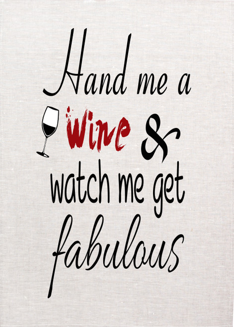 Wine, hand me a wine and watch me get fabulous Printed Tea Towel, Wine056_KT