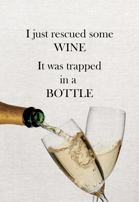 Wine, I just rescued some wine, it was trapped in a bottle Printed Tea Towel, Wine107_KT