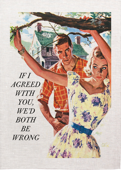 Retro house wife Printed Tea Towel, If I agreed with then we'd both be wrong.
